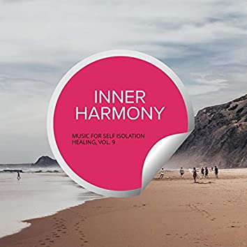 Inner Harmony - Music For Self Isolation Healing, Vol. 9