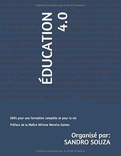 ÉDUCATION 4.0: Défis pour une formation complète et pour la vie Préface de la Maître Mirlane Moreira Gomes