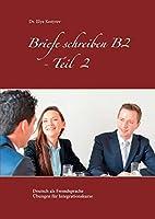 Briefe schreiben B2 - Teil 2: Deutsch als Fremdsprache Uebungen fuer Integrationskurse