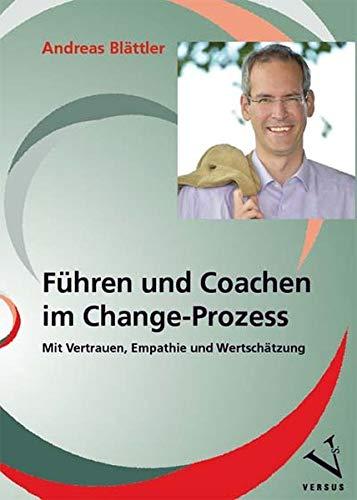 Führen und Coachen im Change-Prozess: Mit Vertrauen, Empathie und Wertschätzung