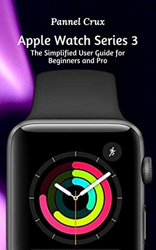 Apple Watch Series 3 : The Simplified User Guide for Beginners and Pro (English Edition)
