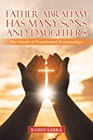Father Abraham Has Many Sons and Daughters: The Family of Transformed Relationships