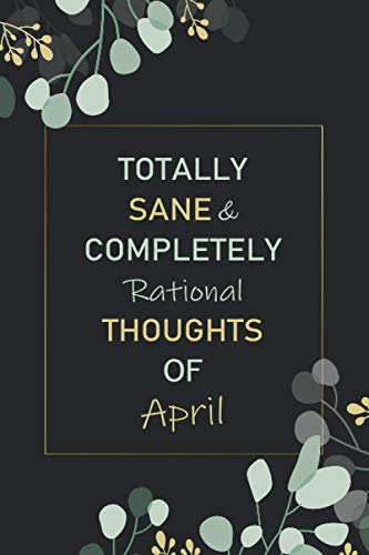 Totally Sane And Completely Rational Thoughts Of April Notebook: Personalized Name Journal for April notebook   Gift For Girls, Women, men, boyfriend ... Valentine s Day gift   Blank Lined Pages 6x9