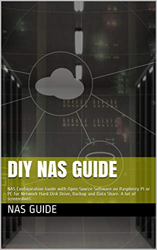 DIY NAS Guide: Best NAS for the Home. Configuration Guide with Open Source Software on Raspberry Pi or PC for Network Hard Disk Drive, Backup Data Share. ... A lot of screenshots (English Edition)