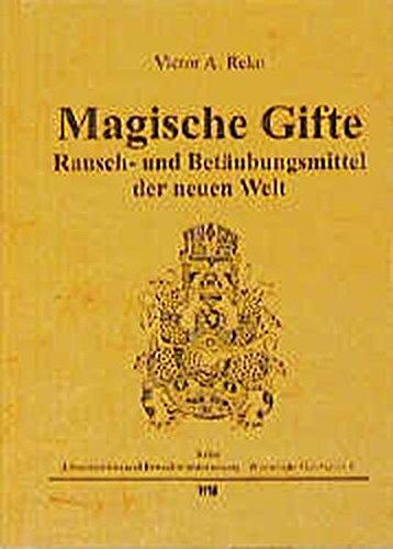 Magische Gifte: Rausch- und Betäubungsmittel der neuen Welt (Ethnomedizin und Bewusstseinsforschung. Historische Materialien)