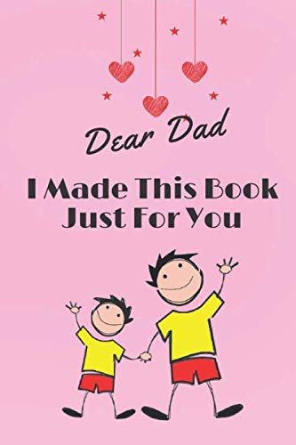 Dear Dad, I Made This Book Just For You: Unique Customizable Gifts for Father's Day or Birthday From Kids