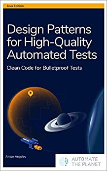 Design Patterns for High-Quality Automated Tests: Clean Code for Bulletproof Tests