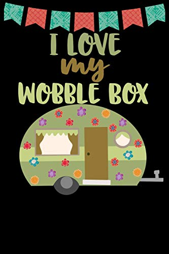 I Love My Wobble Box: Great book to keep notes from your camping trips and adventures or to use as an everyday notebook, planner or journal featuring a cute green and brown retro caravan/trailer