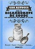 400 astuces sur le bicarbonate de soude, les cristaux de soude et le sel de Sonia de Sousa ,Elodie Baunard,Publicimo ( 5 décembre 2014 )