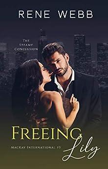 Freeing Lily: A Steamy Romantic Suspense (MacKay International Book 3) by [Rene Webb]