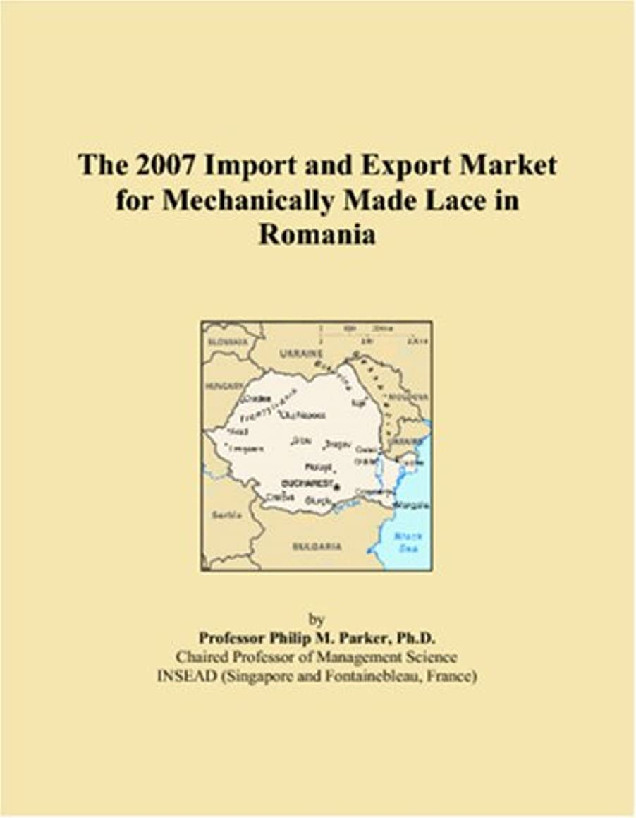 The 2007 Import and Export Market for Mechanically Made Lace in Romania