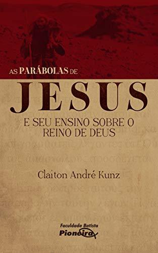 As Parábolas de Jesus e seu Ensino sobre o Reino de Deus