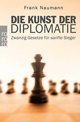 Die Kunst der Diplomatie: Zwanzig Gesetze für sanfte Sieger: 61570