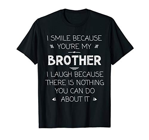 Gift for Brother - I smile because You're my Brother T-Shirt