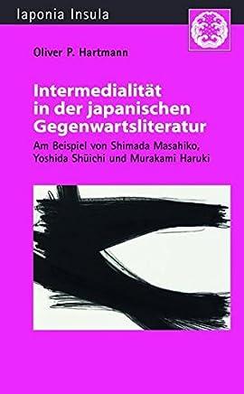 Intermedialität in der japanischen Gegenwartsliteratur: Am Beispiel von Shimada Masahiko, Yoshida Shuichi und Murakami Haruki