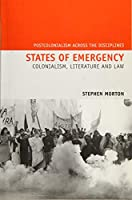 States of Emergency: Colonialism, Literature and Law (Postcolonialism across the Disciplines)