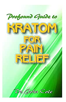 Profound Guide To Kratom for Pain Relief  Your Complete Guide to using Kratom to relief pain! Discover the secret natural cure to relieving pain!