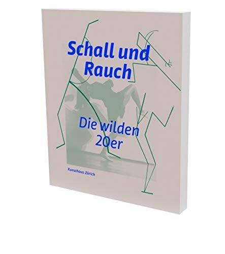 Schall und Rauch. Die wilden 20er: Kat. Kunsthaus Zürich