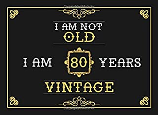 I Am Not Old I Am 80 Years Vintage: 80th Birthday Guest Book - Funny Keepsake Memory Book For Party Guests to Leave Notes and Wishes In