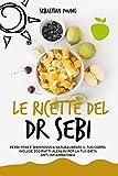 Le ricette del Dr Sebi: Perdi Peso e Disintossica Naturalmente Il Tuo Corpo. Include 200 P...
