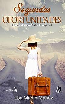 SEGUNDAS OPORTUNIDADES: Elige tu destino (Serie Eros nº 1) (Spanish Edition) by [Eba Martín Muñoz, Juanma Martín Rivas, Alma negra Ediciones]