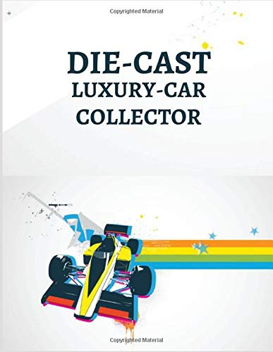 DIE-CAST LUXURY-CAR COLLECTOR: Notebook To Keep Track Of Your Collection - Automobile...