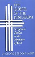 The Gospel of the Kingdom: Scriptural Studies in the Kingdom of God (Scriptual Studies in the Kingdom of God)