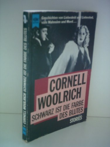 Cornell Wollrich: Schwarz ist die Farbe des Blutes - Geschichten von Liebesleid und Liebestod, vom Wahnsinn und Mord