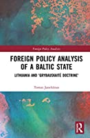 Foreign Policy Analysis of a Baltic State: Lithuania and 'Grybauskaitė Doctrine' (Routledge Studies in Foreign Policy Analysis)