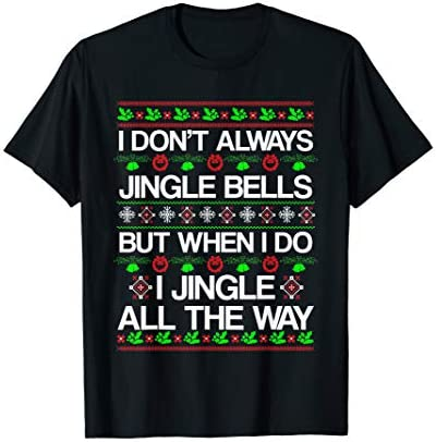 I Don t Always Jingle Bells Funny Christmas Xmas T Shirt T Shirt product image