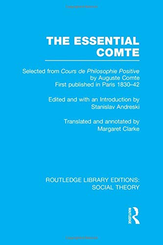 The Essential Comte (RLE Social Theory): Selected from 'Cours de philosophie positive' by Auguste Comte (Routledge Library Editions: Social Theory)