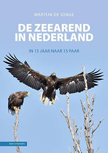 De Zeearend in Nederland: In 15 jaar naar 15 paar