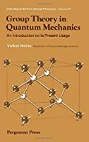 Group Theory in Quantum Mechanics: Introduction to the Present Usage (Pure & Applied Mathematics Monograph)