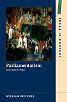 Parliamentarism: From Burke to Weber (Ideas in Context)