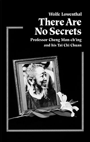 There Are No Secrets: Professor Cheng Man-ching and His T'ai Chi Ch'uan