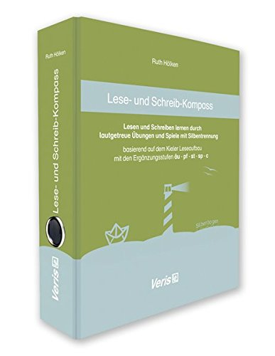 Lese- und Schreib-Kompass: Lesen und Schreiben lernen durch lautgetreue Übungen und Spiele mit Silbentrennung Basierend auf dem Kieler Leseaufbau mit den Ergänzungsstufen äu - pf - st - sp - c