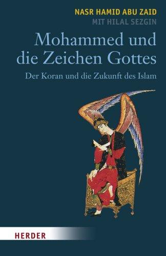 Mohammed und die Zeichen Gottes: Der Koran und die Zukunft des Islam