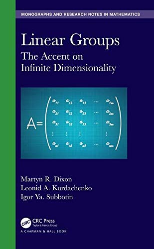 Linear Groups: The Accent on Infinite Dimensionality (Chapman & Hall/CRC Monographs and Research Notes in Mathematics)