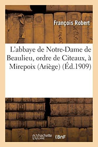 L'abbaye de Notre-Dame de Beaulieu, ordre de Citeaux, à Mirepoix (Ariège)