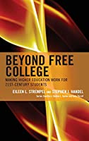Beyond Free College: Making Higher Education Work for 21st-Century Students (Futures Series on Community Colleges)