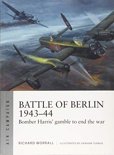 Battle of Berlin 1943–44: Bomber Harris' gamble to end the war (Air Campaign)