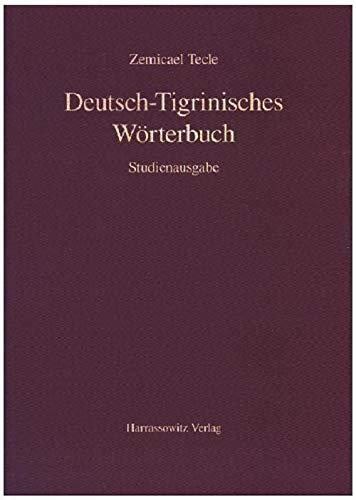 Deutsch-Tigrinisches Wörterbuch: Bearbeitet von Freweyni Habtemariam, Mussie Tesfagiyorgis,Tedros Hagos und Tesfay Tewolde Yohannes