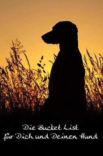 Die Bucket List für Dich und Deinen Hund: 50 tolle Ideen für Hundebesitzer - inkl. Platz für Deine eigenen Ideen
