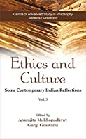 Ethics and Culture: Some Contemporary Indian Reflections: Vol-3: Some Contemporary Indian Reflections Vol. 2