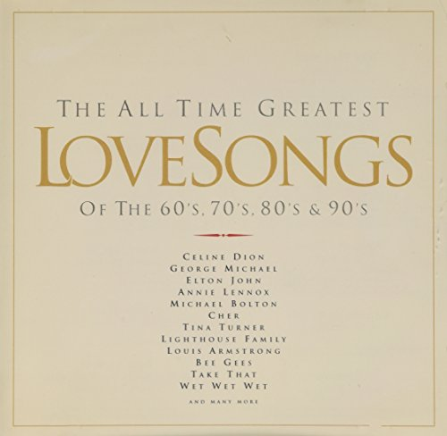 The All Time Greatest Love Songs of the 60's, 70's, 80's & 90's