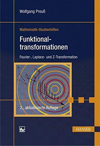 Funktionaltransformationen. Fourier-, Laplace- und Z-Transformationen. Mathematik Studienhilfen