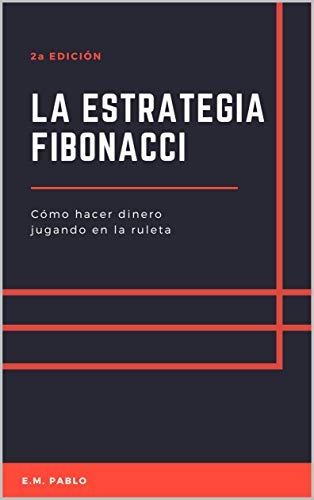 La Estrategia Fibonacci: Cómo hacer dinero jugando en la ruleta