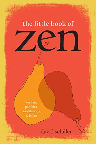 The Little Book of Zen: Sayings, Parables, Meditations & Haiku