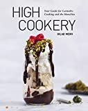 High Cookery: Your Guide for Cannabis Cooking and the Munchies [A Cookbook]
