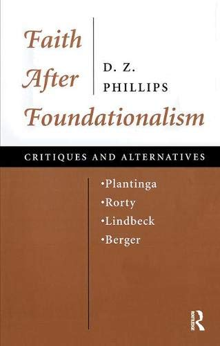 Faith After Foundationalism: Plantinga-rorty-lindbeck-berger-- Critiques And Alternatives